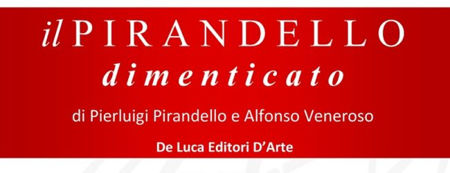 """""""Il Pirandello dimenticato"""": si presenta i libro scritto a quattro mani da Pierluigi Pirandello e Alfonso Veneroso"""
