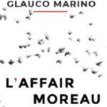 Narrativa, in libreria l'Affaire Moreau opera prima di Glauco Marino: lo scrittore e giornalista  licatese presenterà il romanzo presso la Biblioteca Comunale