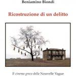 """""""Ricostruzione di un delitto. Il cinema greco della Nouvelle Vague"""": il nuovo libro di Beniamino Biondi"""